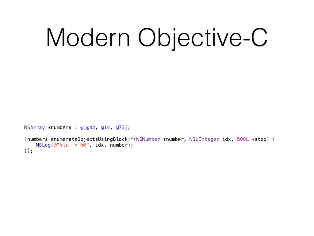 Modern Objective-C NSArray *numbers = @[@42, @1...