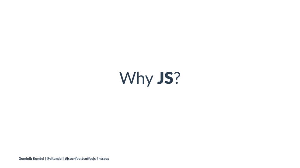 Why JS? Dominik Kundel | @dkundel | #jscon3e #c...