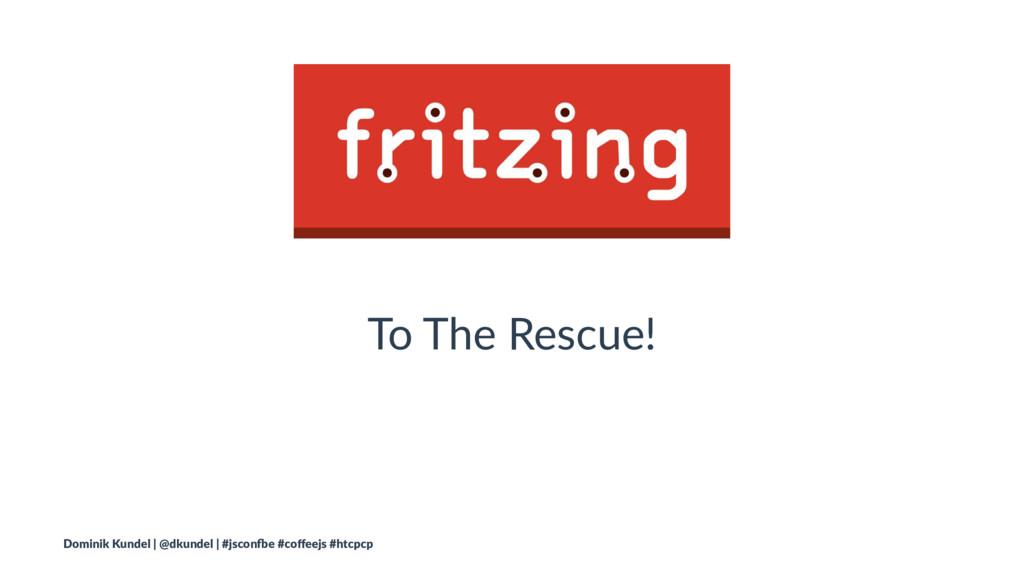 To The Rescue! Dominik Kundel | @dkundel | #jsc...