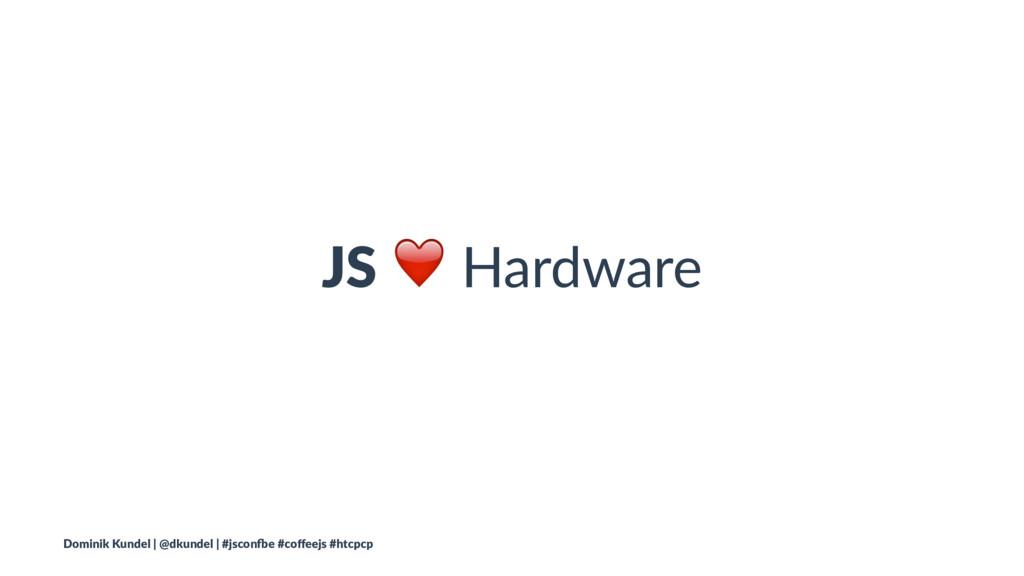 JS ❤ Hardware Dominik Kundel | @dkundel | #jsco...