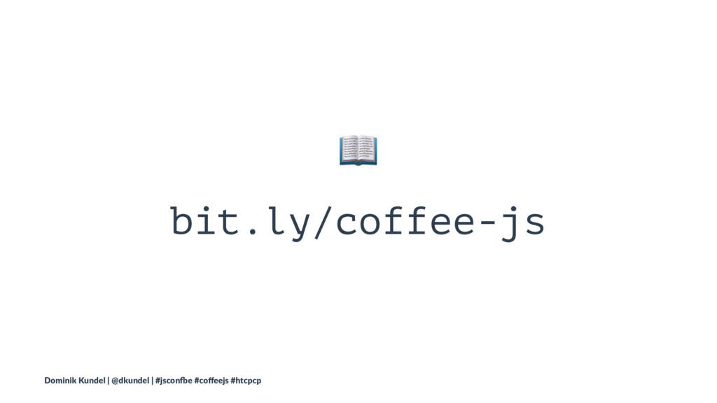 ! bit.ly/coffee-js Dominik Kundel | @dkundel | ...