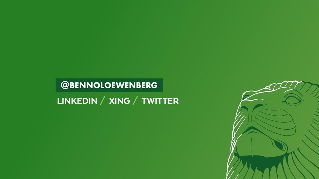 BENNOLOEWENBERG LINKEDIN / XING / TWITTER...