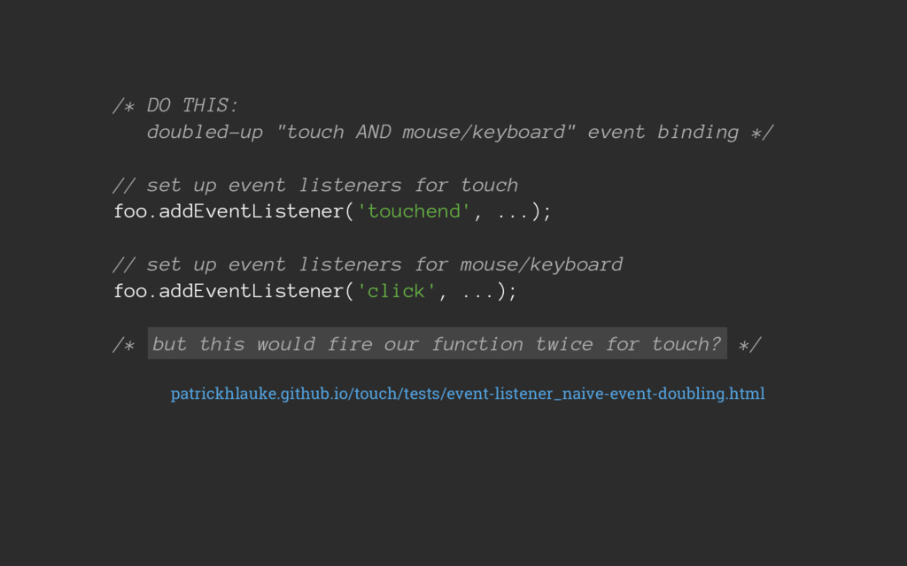 """/* DO THIS: doubled-up """"touch AND mouse/keyboar..."""