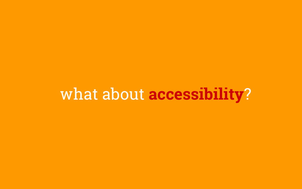 what about accessibility?