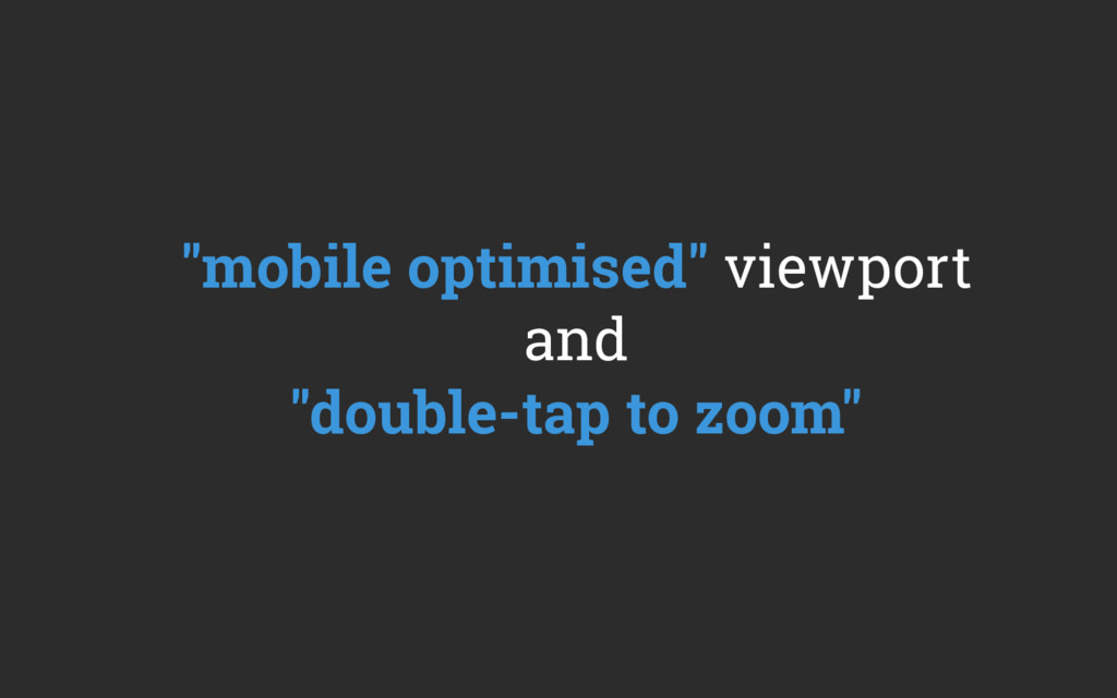 """""""mobile optimised"""" viewport and """"double-tap to ..."""