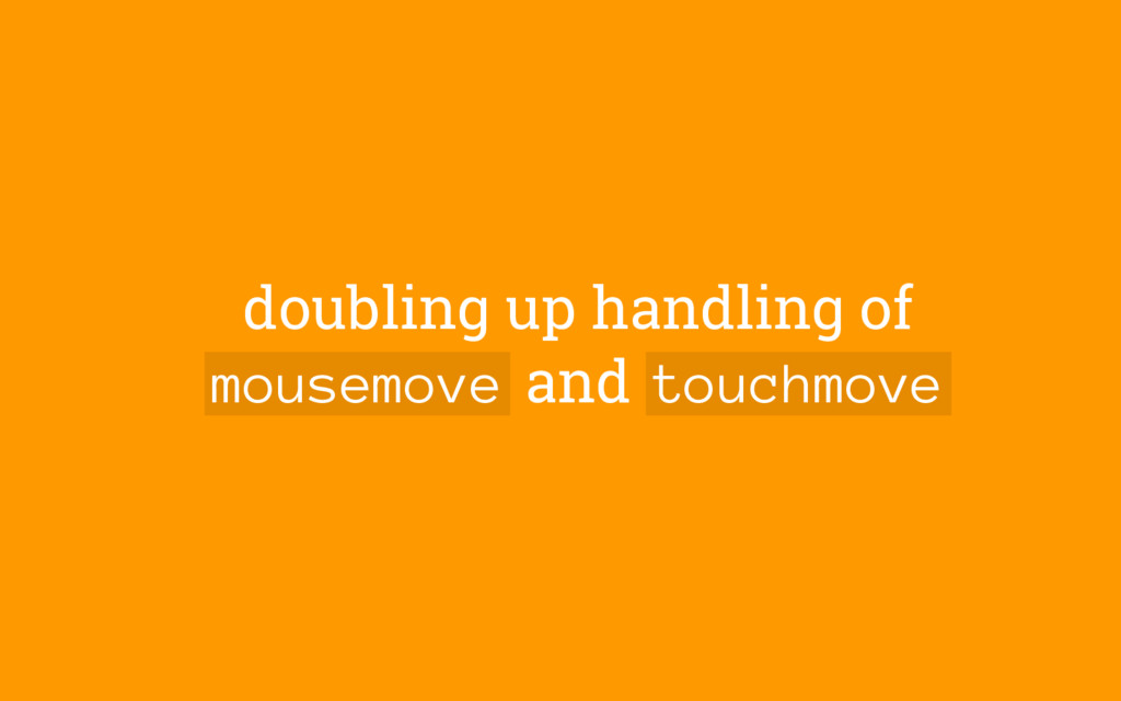 doubling up handling of mousemove and touchmove