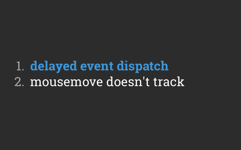1. delayed event dispatch 2. mousemove doesn'...
