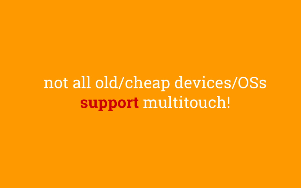 not all old/cheap devices/OSs support multitouc...