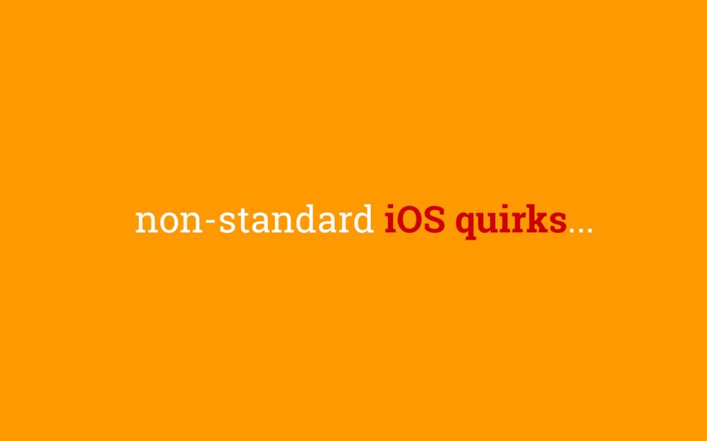 non-standard iOS quirks...