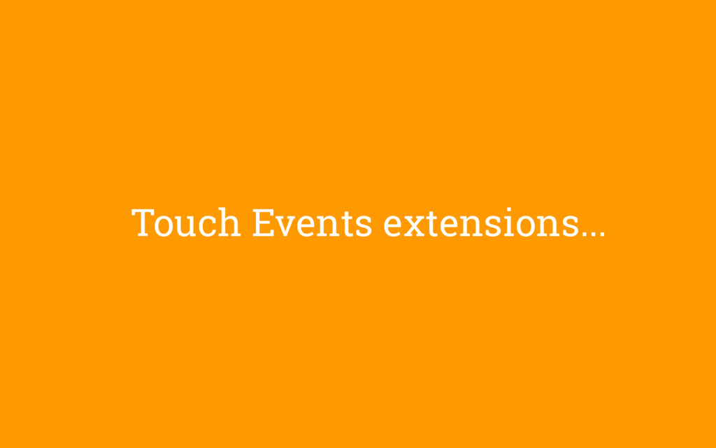 Touch Events extensions...