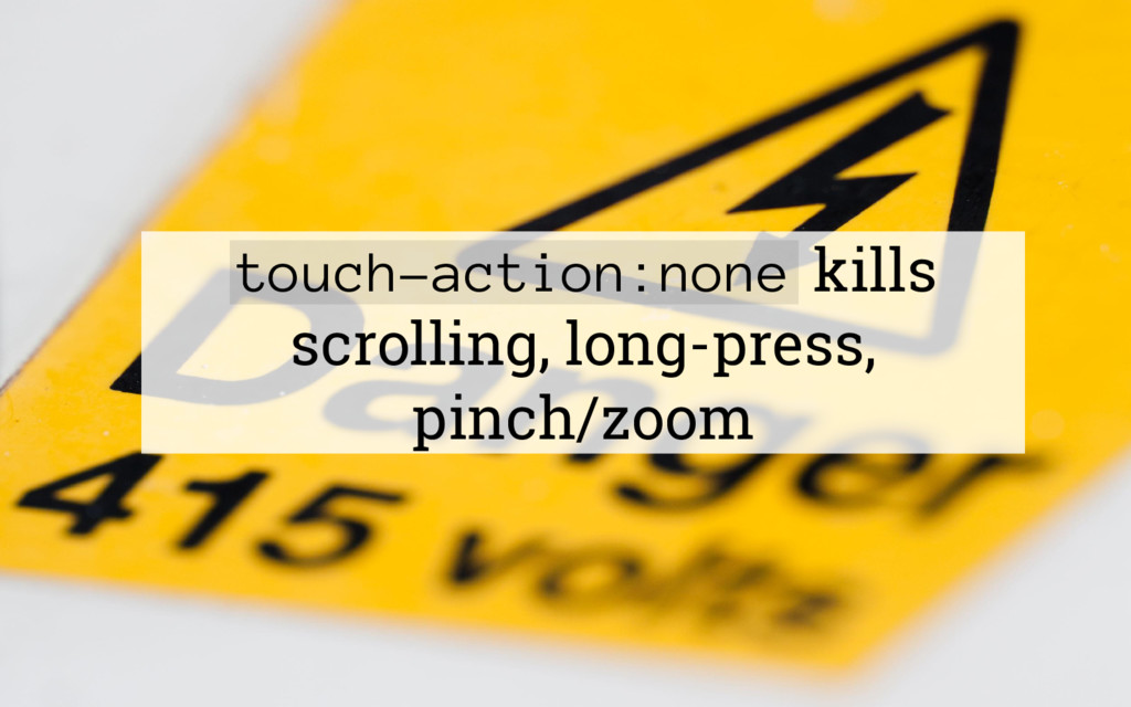 touch-action:none kills scrolling, long-press, ...