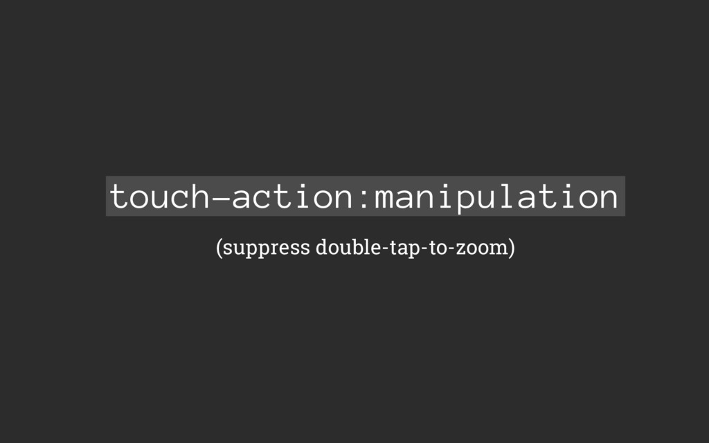touch-action:manipulation (suppress double-tap-...