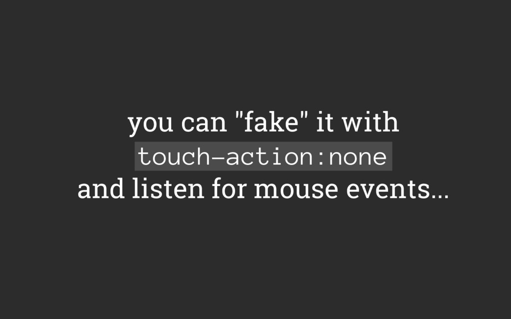 """you can """"fake"""" it with touch-action:none and li..."""