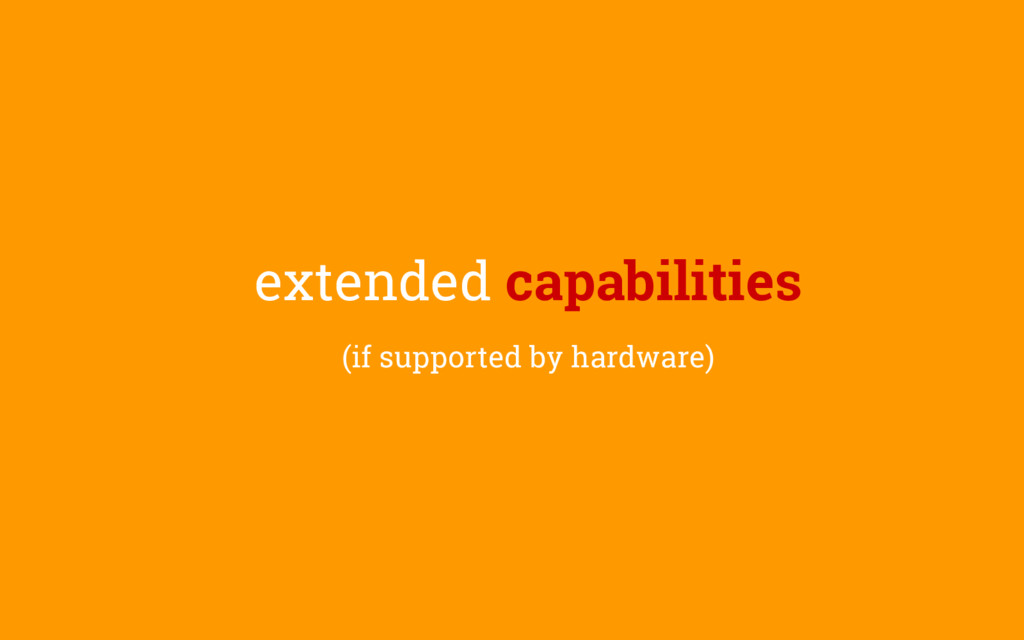 extended capabilities (if supported by hardware)