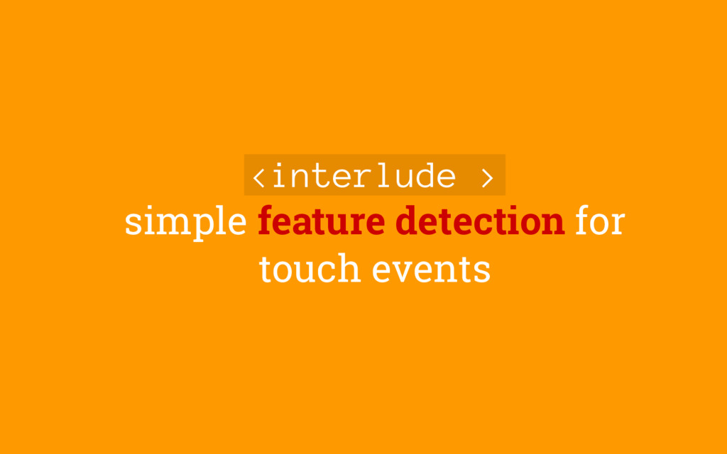 <interlude > simple feature detection for touch...