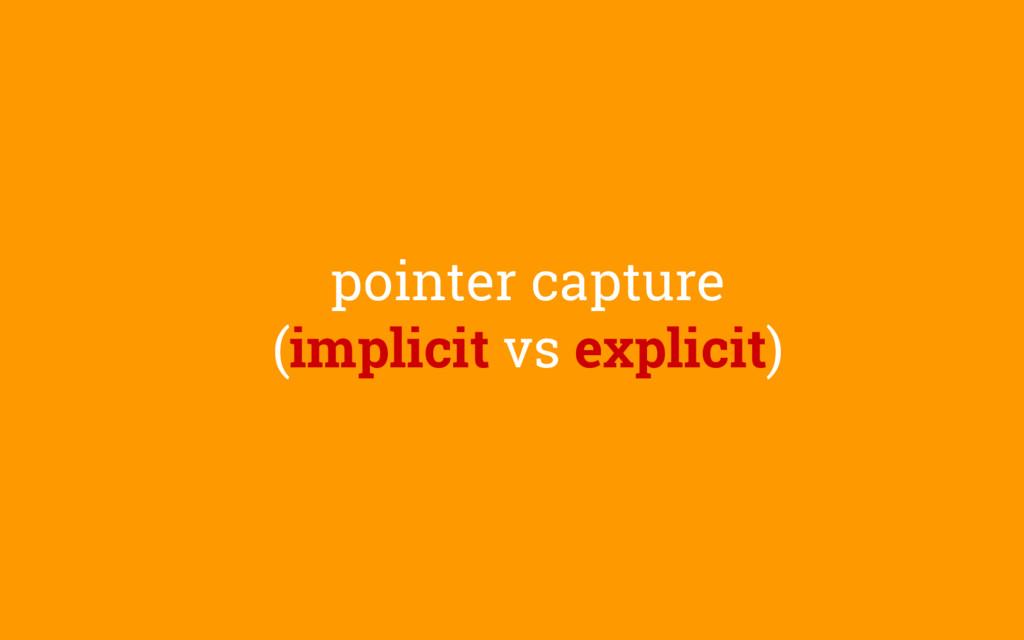 pointer capture (implicit vs explicit)