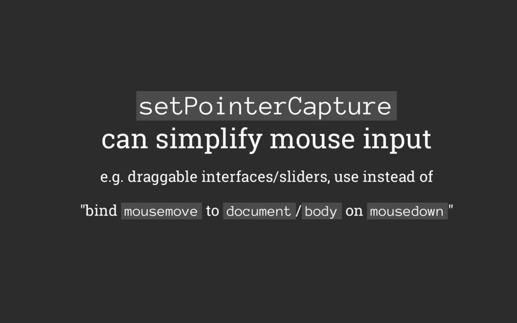 setPointerCapture can simplify mouse input e.g....