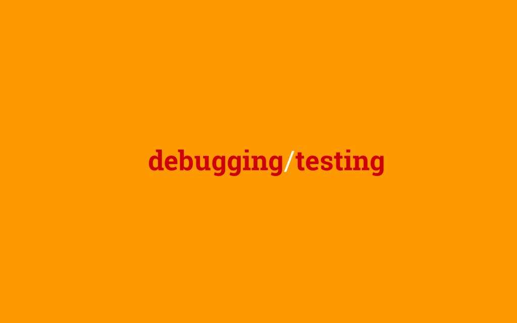 debugging/testing