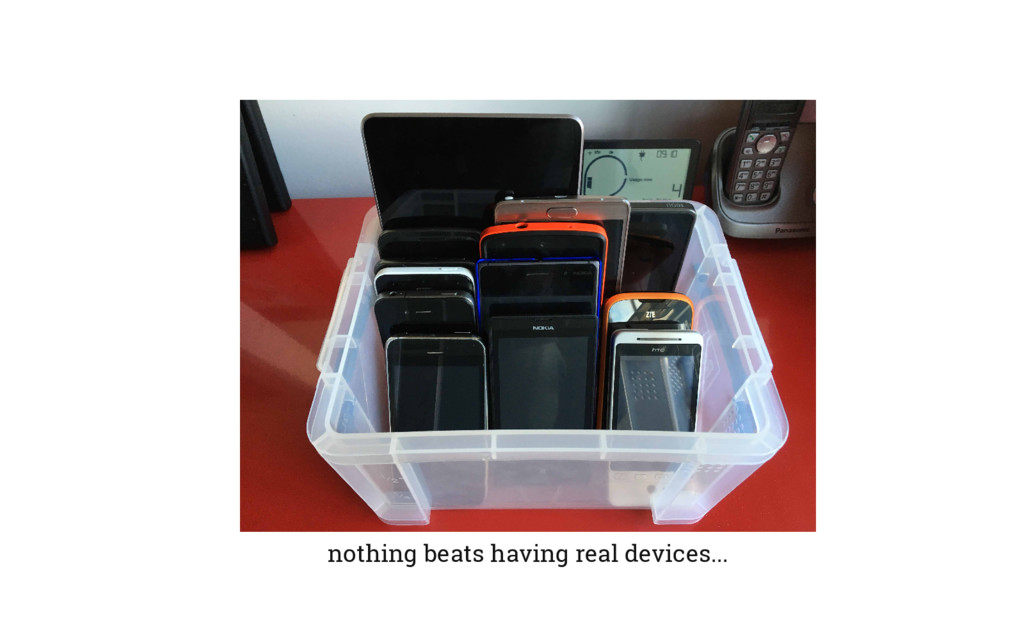 nothing beats having real devices...