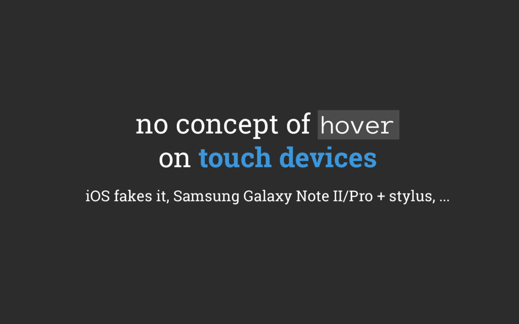 no concept of hover on touch devices iOS fakes ...