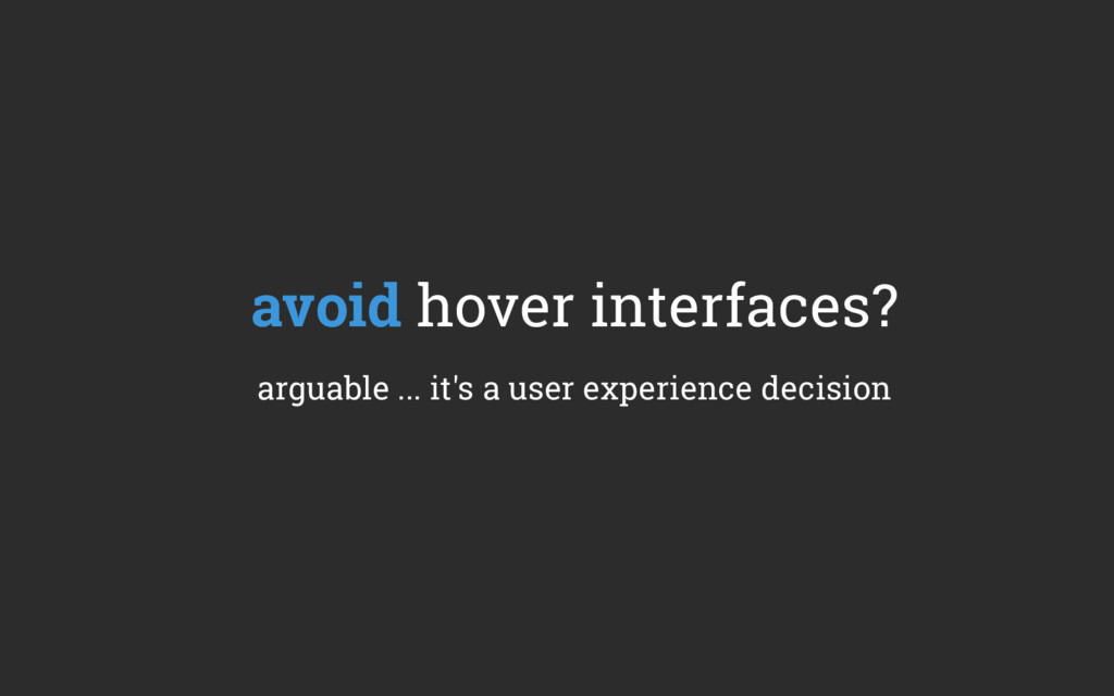avoid hover interfaces? arguable ... it's a use...