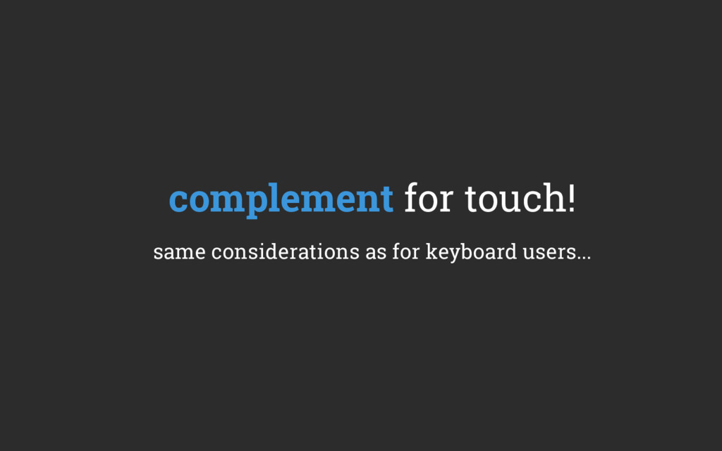 complement for touch! same considerations as fo...