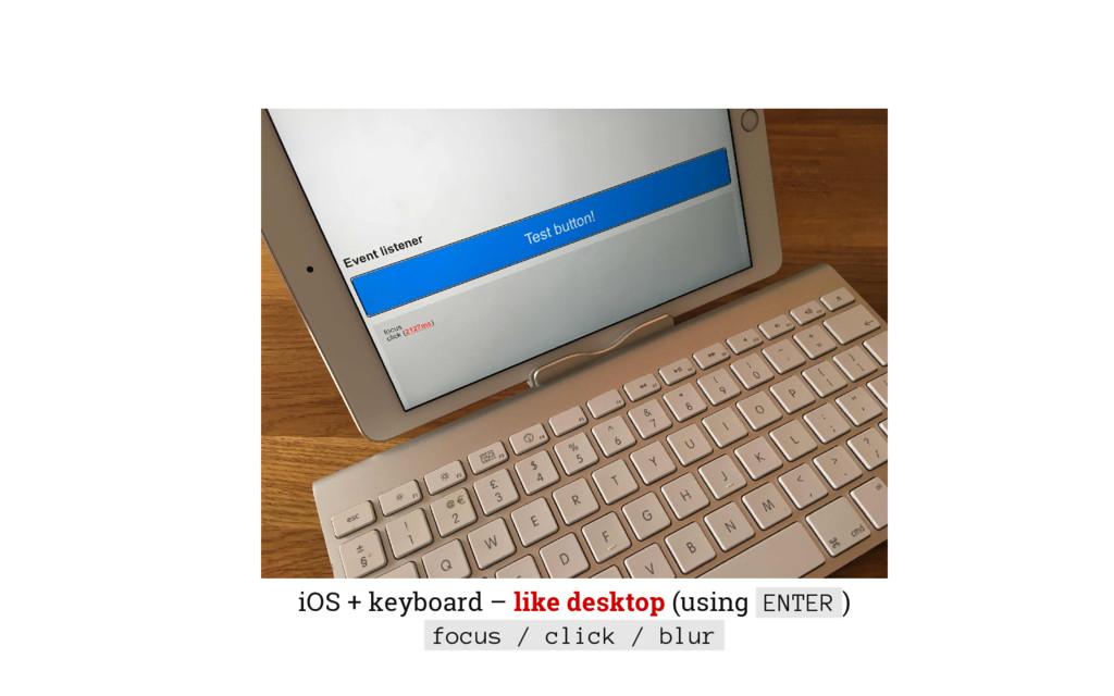 iOS + keyboard – like desktop (using ENTER ) fo...