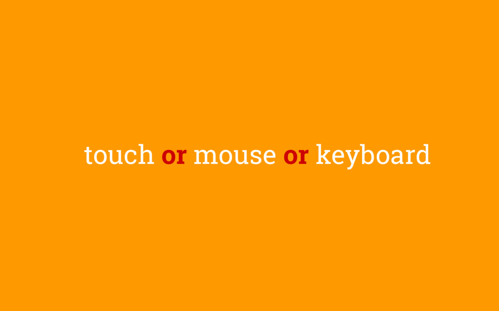 touch or mouse or keyboard
