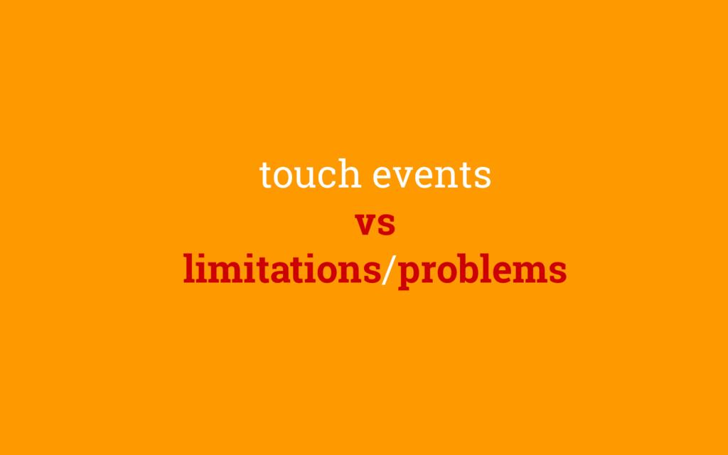 touch events vs limitations/problems