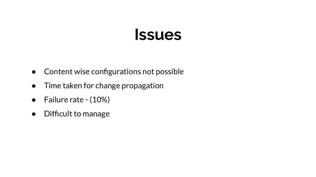 Issues ● Content wise configurations not possibl...