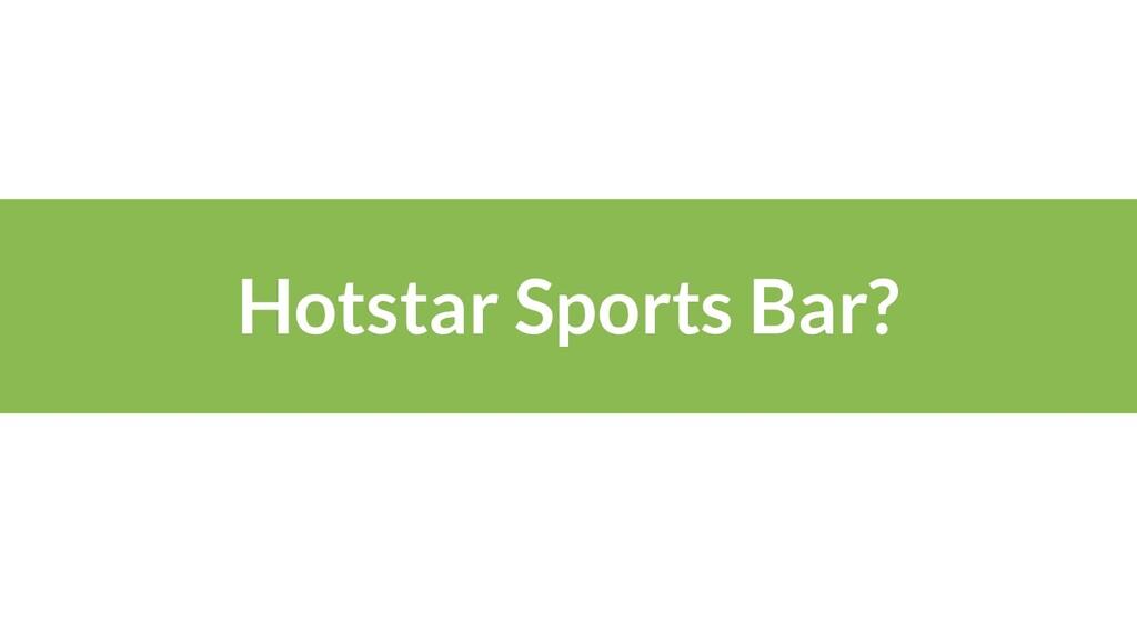 Hotstar Sports Bar?