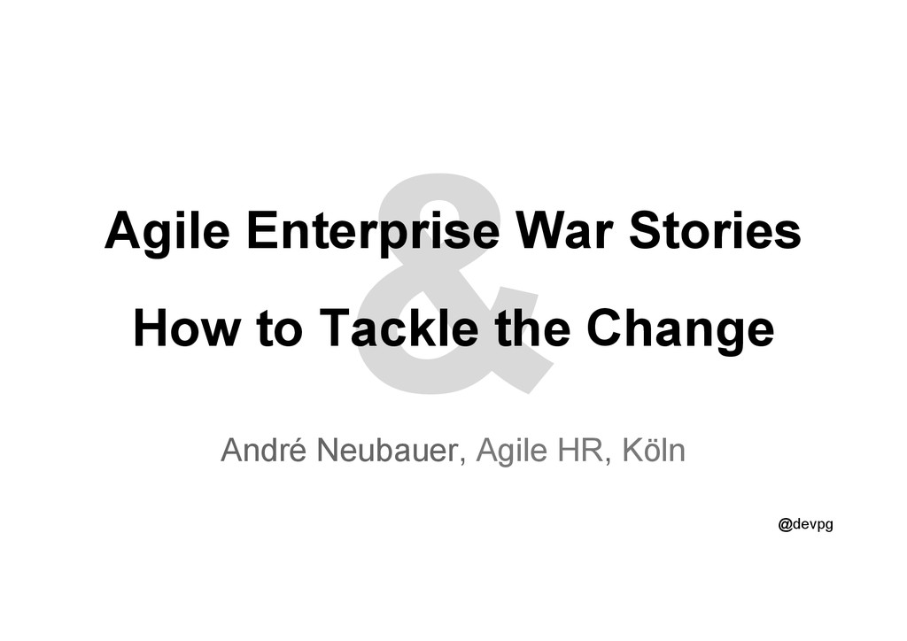 @devpg & Agile Enterprise War Stories How to Ta...