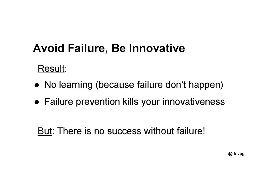 @devpg Avoid Failure, Be Innovative Result: ●  ...