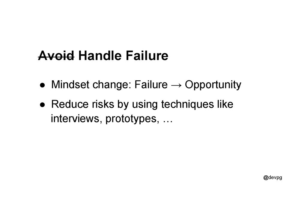 @devpg Avoid Handle Failure ●  Mindset change: ...