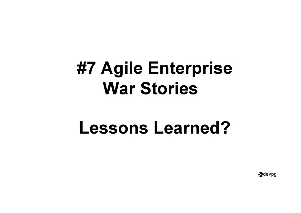 @devpg #7 Agile Enterprise War Stories Lessons ...