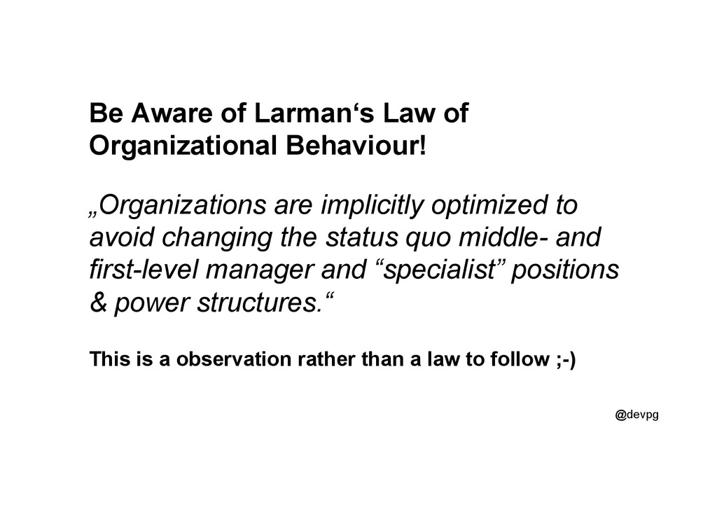 @devpg Be Aware of Larman's Law of Organization...