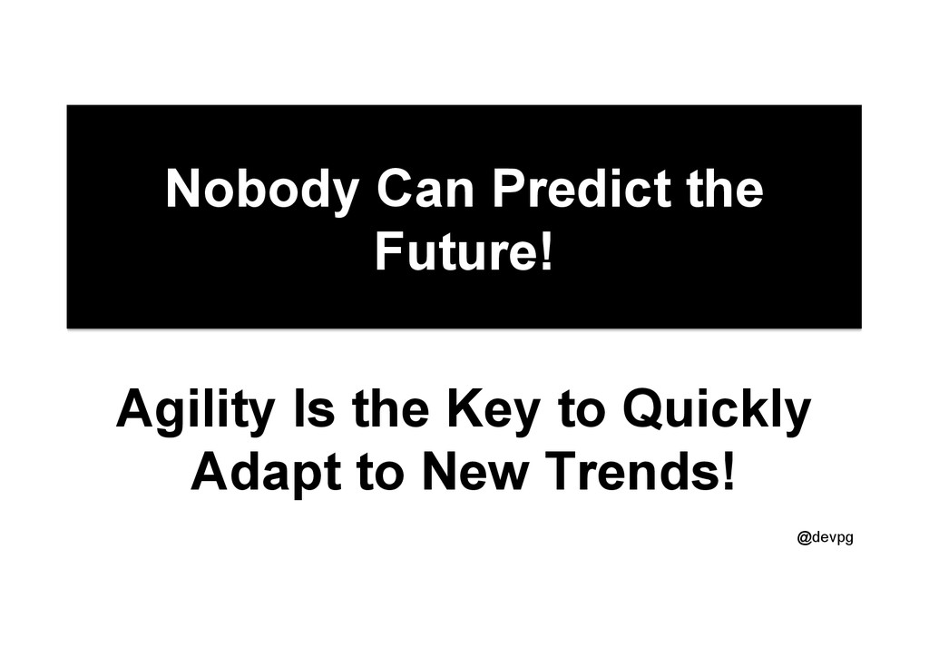 @devpg Nobody Can Predict the Future! Agility I...