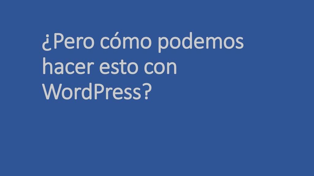 ¿Pero cómo podemos hacer esto con WordPress?
