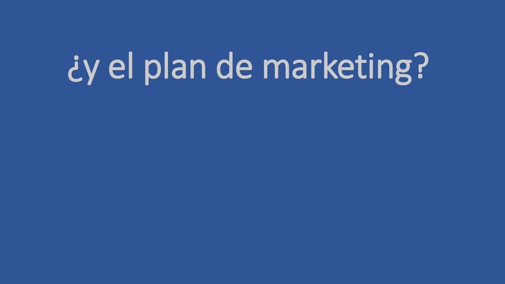 ¿y el plan de marketing?