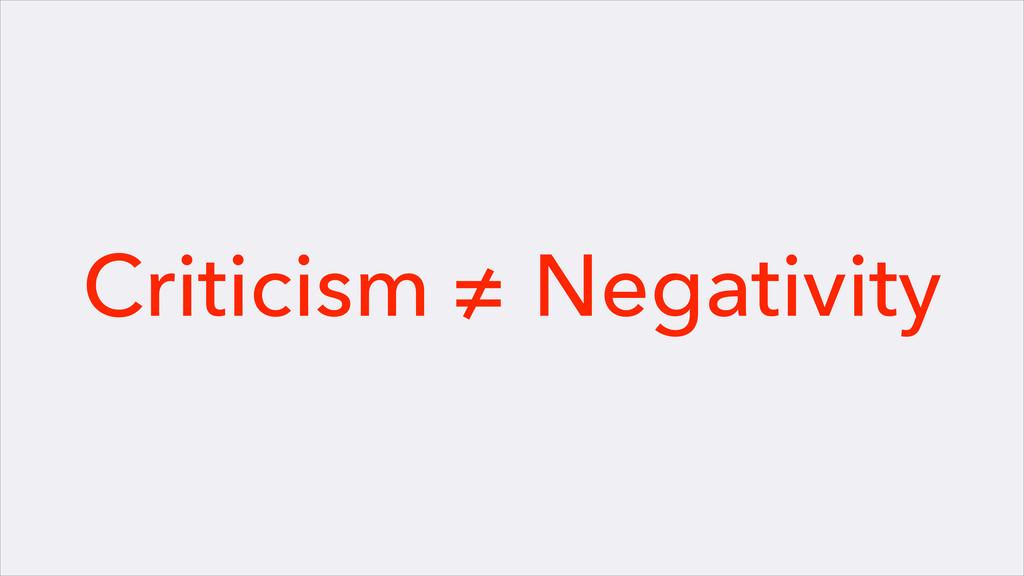 Criticism ≠ Negativity