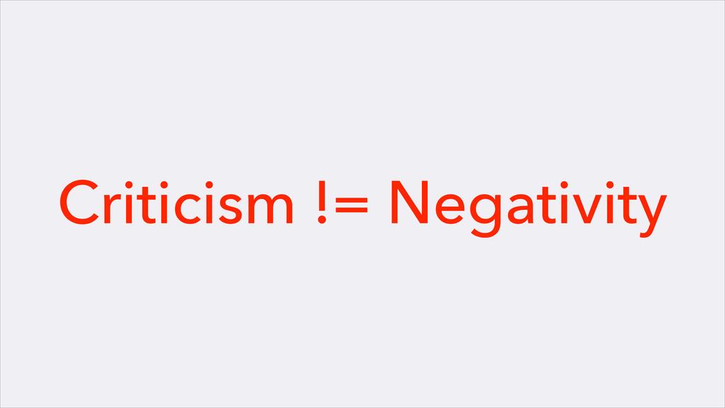 Criticism != Negativity