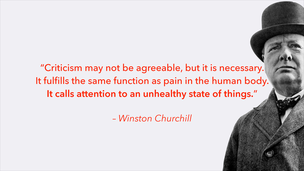 "– Winston Churchill ""Criticism may not be agree..."