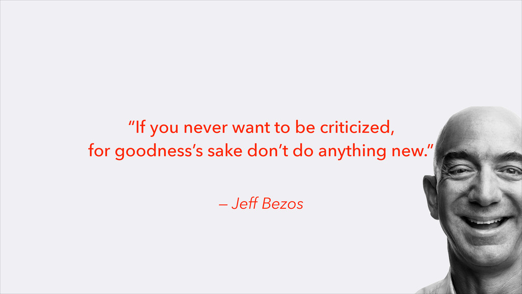 "— Jeff Bezos ""If you never want to be criticize..."
