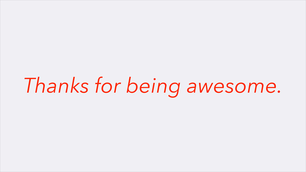 Thanks for being awesome.
