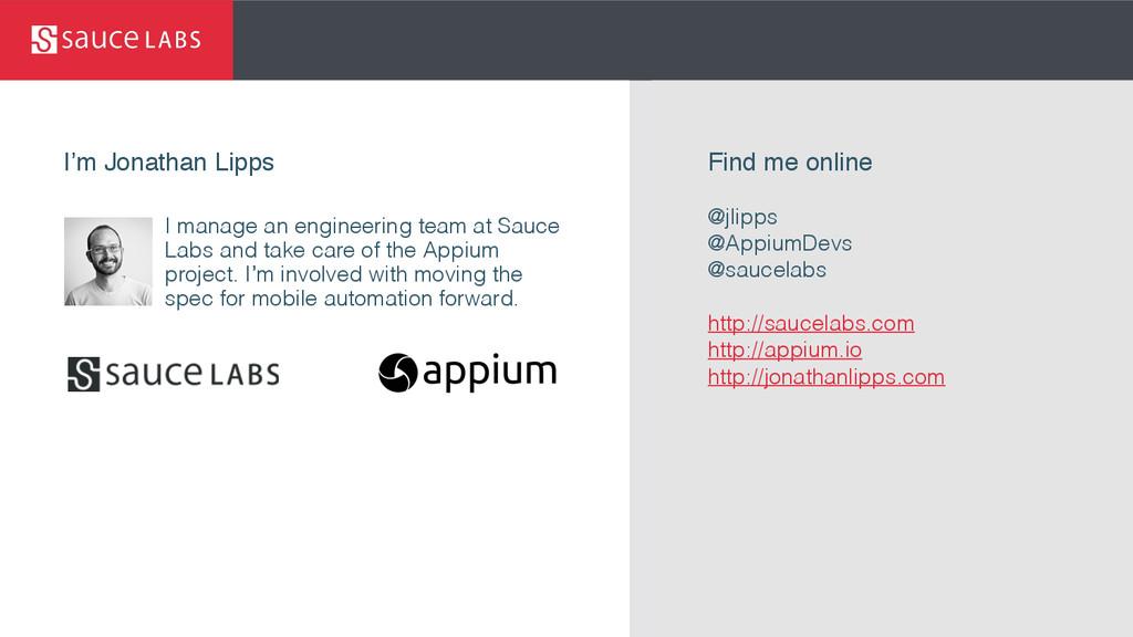 © Sauce Labs, Inc. I'm Jonathan Lipps Find me o...