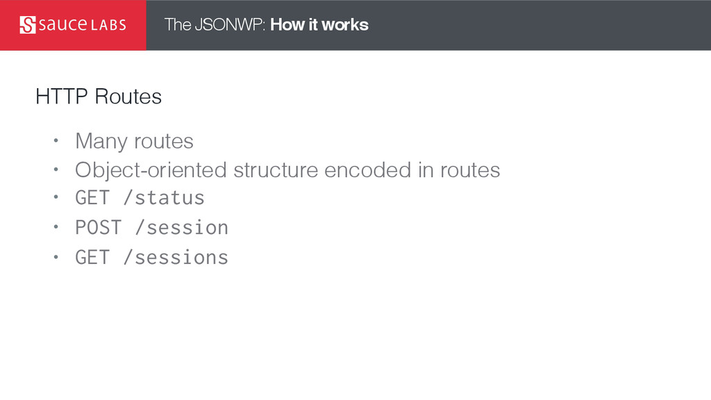 The JSONWP: How it works HTTP Routes • Many rou...