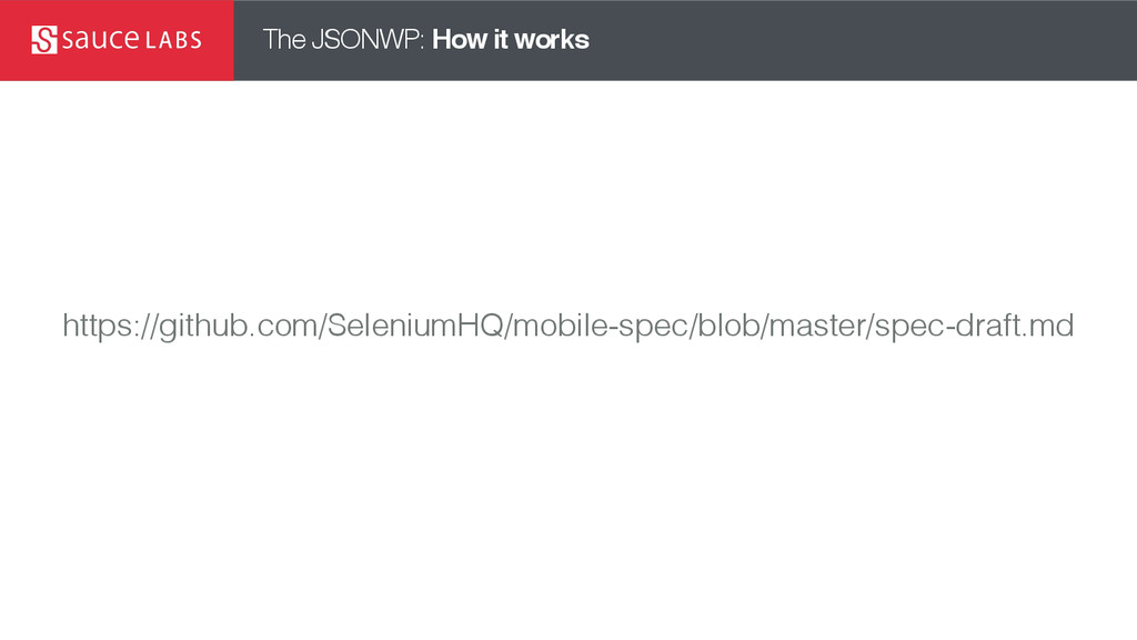 The JSONWP: How it works https://github.com/Sel...