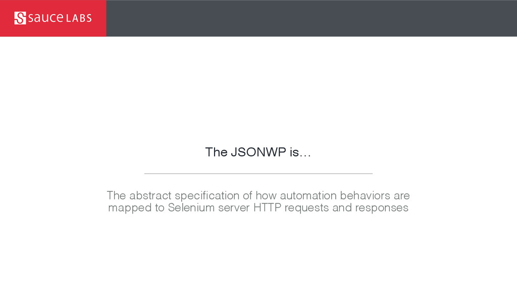 The JSONWP is… The abstract specification of ho...