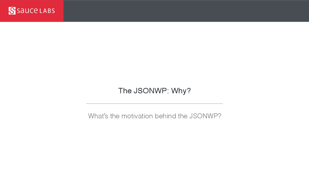 The JSONWP: Why? What's the motivation behind t...