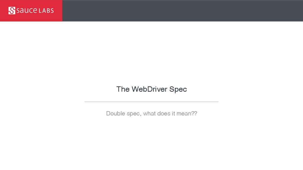 The WebDriver Spec Double spec, what does it me...